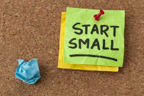Start small to achieve greater heights