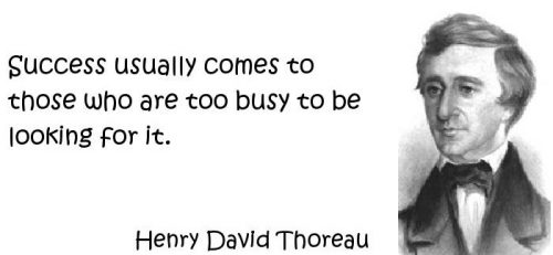 """Success usually comes to those who are too busy to be looking for it."" – Henry David Thoreau - Inspirational Business Quotes"