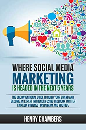 Where Social Media Marketing is Headed in the Next 5 Years